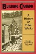 Building Canada A History of Public Works