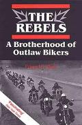 Rebels A Brotherhood of Outlaw Bikers
