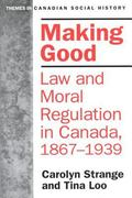 Making Good Law and Moral Regulation in Canada, 1867-1939