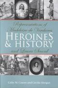 Heroines and History Representations of Madeleine De Vercheres and Laura Secord