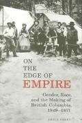 On the Edge of Empire Gender, Race, and the Making of British Columbia, 1849Ö1871