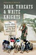 Dark Threats and White Knights The Somalia Affair, Peacekeeping, and the New Imperialism