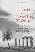 Justin and Pompeius Trogus A Study of the Language of Justin's Epitome of Trogus