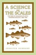 Science On The Scales The Rise Of Canadian Atlantic Fisheries Biology, 1898-1939