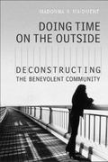Doing Time on the Outside Deconstructing the Benevolent Community