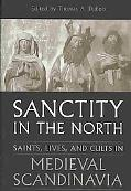 Sanctity in the North Saints, Lives, and Cults in Medieval Scandinavia