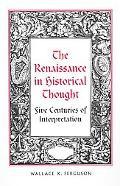 Renaissance in Historical Thought Five Centuries of Interpretation