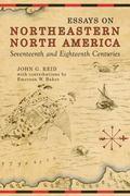 Essays on Northeastern North America, Seventeenth and Eighteenth Centuries