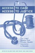 Access to Care, Access to Justice The Legal Debate over Private Health Insurance in Canada