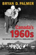Canadas 1960s: The Ironies of Identity in a Rebellious Era