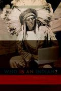 Who Is an Indian? : Race, Place, and the Politics of Indigeneity in the Americas