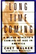 Long Time Coming: A Black Athlete's Coming-of-Age in America - Chet Walker - Hardcover - 1st ed