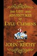 Life and Adventures of Lyle Clemens A Novel