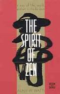 Spirit of Zen A Way of Life, Work, and Art in the Far East