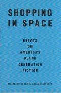 Shopping in Space Essays on America's Blank Generation Fiction