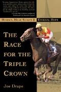 Race for the Triple Crown Horses, High Stakes, and Eternal Hope