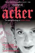 Essential Acker The Selected Writings of Kathy Acker