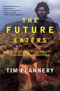 Future Eaters An Ecological History of the Australian Lands and People