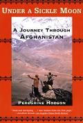 Under a Sickle Moon A Journey through Afghanistan