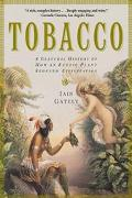 Tobacco A Cultural History of How an Exotic Plant Seduced Civilization