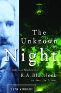 Unknown Night The Genius and Madness of R. A. Blakelock, an American Painter
