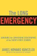 Long Emergency Surviving the End of Oil, Climate Change, and Other Converging Catastrophes o...