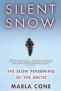 Silent Snow The Slow Poisoning of the Arctic