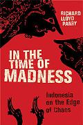 In the Time of Madness Indonesia on the Edge of Chaos