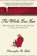 The Whole Five Feet: What the Great Books Taught Me About Life, Death, and Pretty Much Evert...