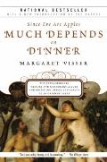 Much Depends on Dinner: The Extraordinary History and Mythology, Allure and Obsessions, Peri...