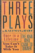 Three Plays by Kaufman and Hart Once in a Lifetime/You Can't Take It With You/the Man Who Ca...