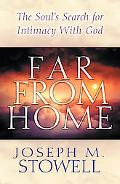 Far from Home The Soul's Search for Intimacy With God