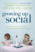 Growing up Social : Raising Relational Kids in a Screen-Driven World