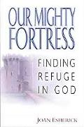 Our Mighty Fortress Finding Refuge in God