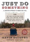Just Do Something : A Liberating Approach to Finding God's Will