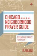 Chicago Neighborhood Prayer Guide: Seeking God's Peace For the City