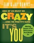 One of Us Must Be Crazy. . .and I'm Pretty Sure It's You: Making Sense of the Differences Th...