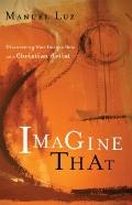 Imagine That: Discovering Your Unique Role as a Christian Artist