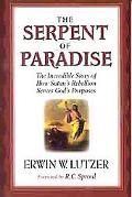 Serpent of Paradise The Incredible Story of How Satan's Rebellion Serves God's Purposes