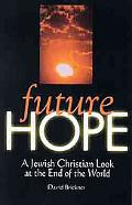Future Hope A Jewish Christian Look at the End of the World