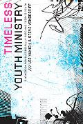Timeless Youth Ministry: A Handbook for Successfully Reaching Today's Youth