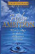 Holy Ambition What It Takes to Make a Difference for God