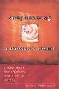 Shepherding a Woman's Heart A New Model for Effective Ministry to Women
