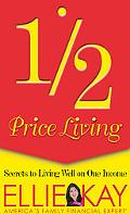 Half Price Living Secrets to Living Well on One Income