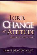 Lord Change My Attitude (Before It's Too Late)