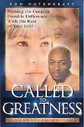 Called to Greatness Making the Greatest Possible Difference With the Rest of Your Life! - Ce...