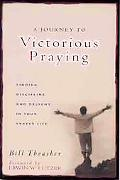 Journey to Victorious Praying Finding Discipline and Delight in Your Prayer Life