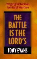 The Battle Is the Lord's: Waging Victorious Spiritual Warfare - Tony T. Evans - Hardcover