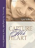 Capture His Heart Becoming the Godly Wife Your Husband Desires