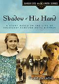 Shadow of His Hand A Story Based on the Life of Holocaust Survivor Anita Dittman